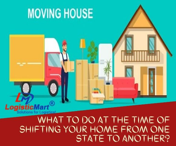 What to Do at the Time of Shifting Your Home From One State to Another? - LogisticMart